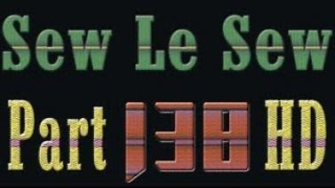 Sew Le Sew Part 138 - Full Episode